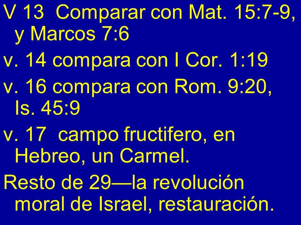 V 13 Comparar con Mat. 15:7-9, y Marcos 7:6