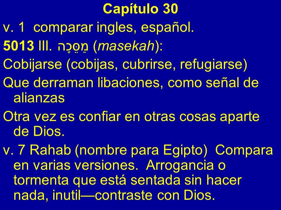 Capítulo 30v. 1 comparar ingles, español. 5013 III. מַסֵּכָה (masekah): Cobijarse (cobijas, cubrirse, refugiarse)