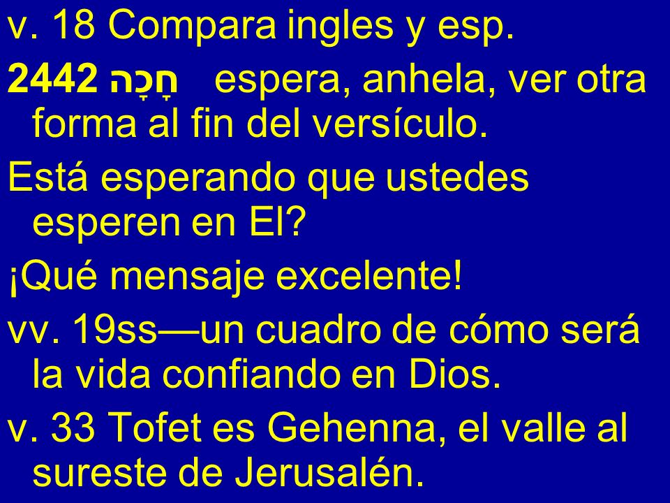 v. 18 Compara ingles y esp. 2442 חָכָה espera, anhela, ver otra forma al fin del versículo. Está esperando que ustedes esperen en El