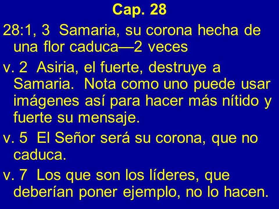 Cap. 28 28:1, 3 Samaria, su corona hecha de una flor caduca—2 veces.