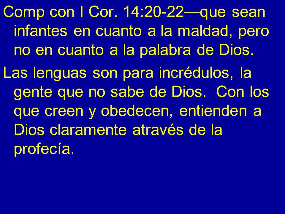 Comp con I Cor. 14:20-22—que sean infantes en cuanto a la maldad, pero no en cuanto a la palabra de Dios.