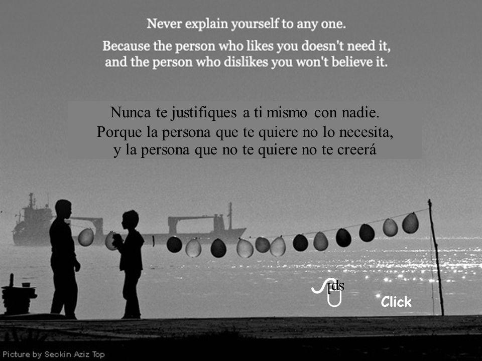 Click Nunca te justifiques a ti mismo con nadie.