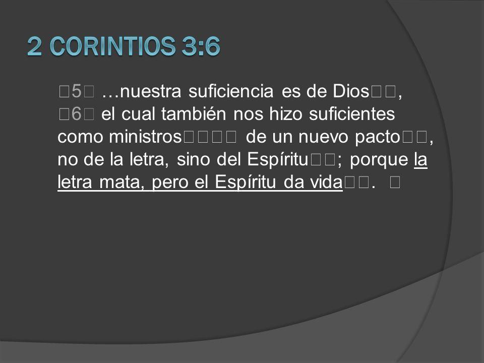 2 Corintios 3:6 5 …nuestra suficiencia es de Dios,