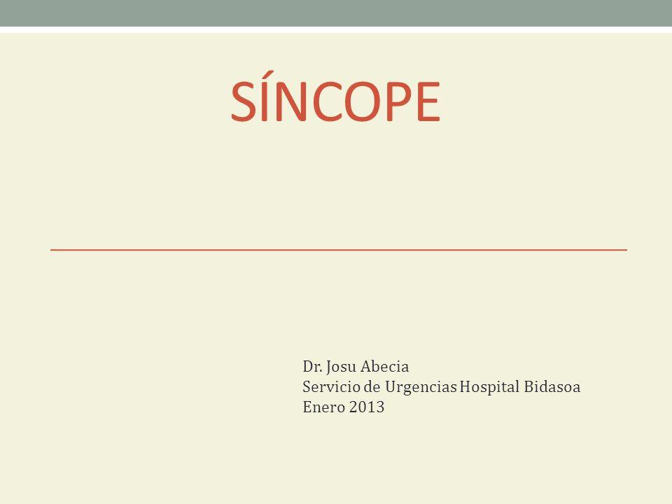 SÍNCOPE Dr. Josu Abecia Servicio de Urgencias Hospital Bidasoa