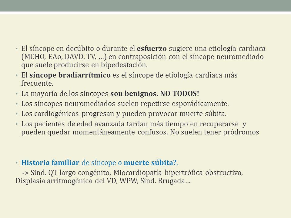 El síncope en decúbito o durante el esfuerzo sugiere una etiología cardiaca (MCHO, EAo, DAVD, TV, …) en contraposición con el síncope neuromediado que suele producirse en bipedestación.