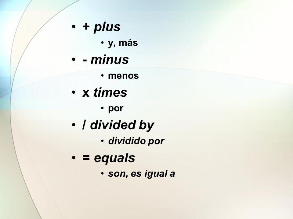 + plus - minus x times / divided by = equals y, más menos por