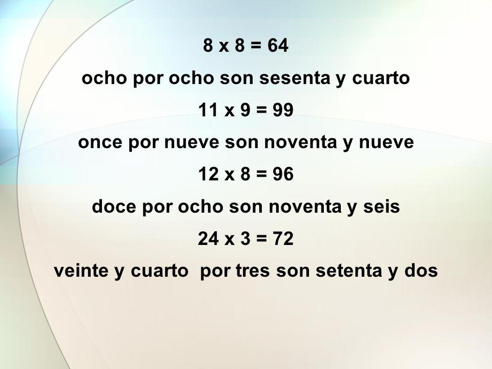 ocho por ocho son sesenta y cuarto 11 x 9 = 99