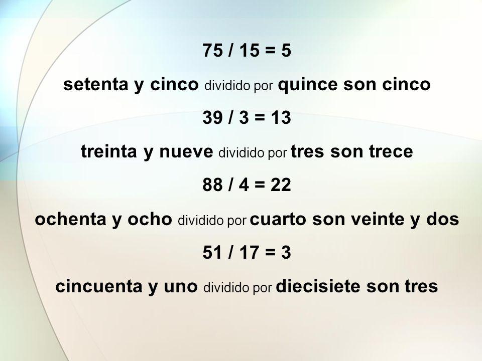 setenta y cinco dividido por quince son cinco 39 / 3 = 13