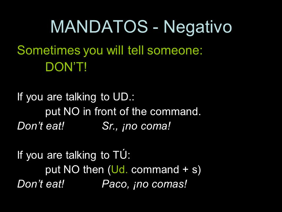 MANDATOS - Negativo Sometimes you will tell someone: DON'T!