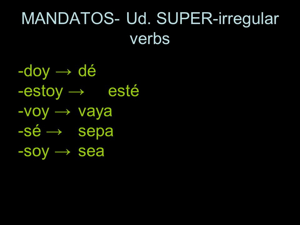MANDATOS- Ud. SUPER-irregular verbs