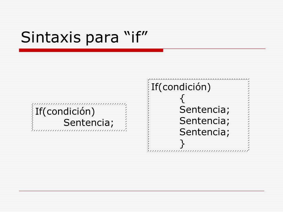 Sintaxis para if If(condición) { Sentencia; If(condición) }