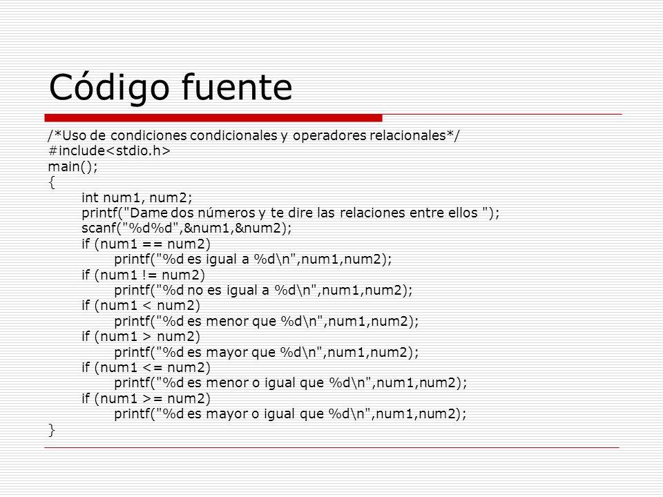 Código fuente /*Uso de condiciones condicionales y operadores relacionales*/ #include<stdio.h> main();