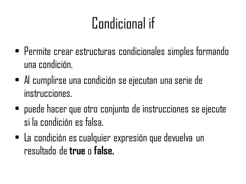 Condicional if Permite crear estructuras condicionales simples formando una condición.