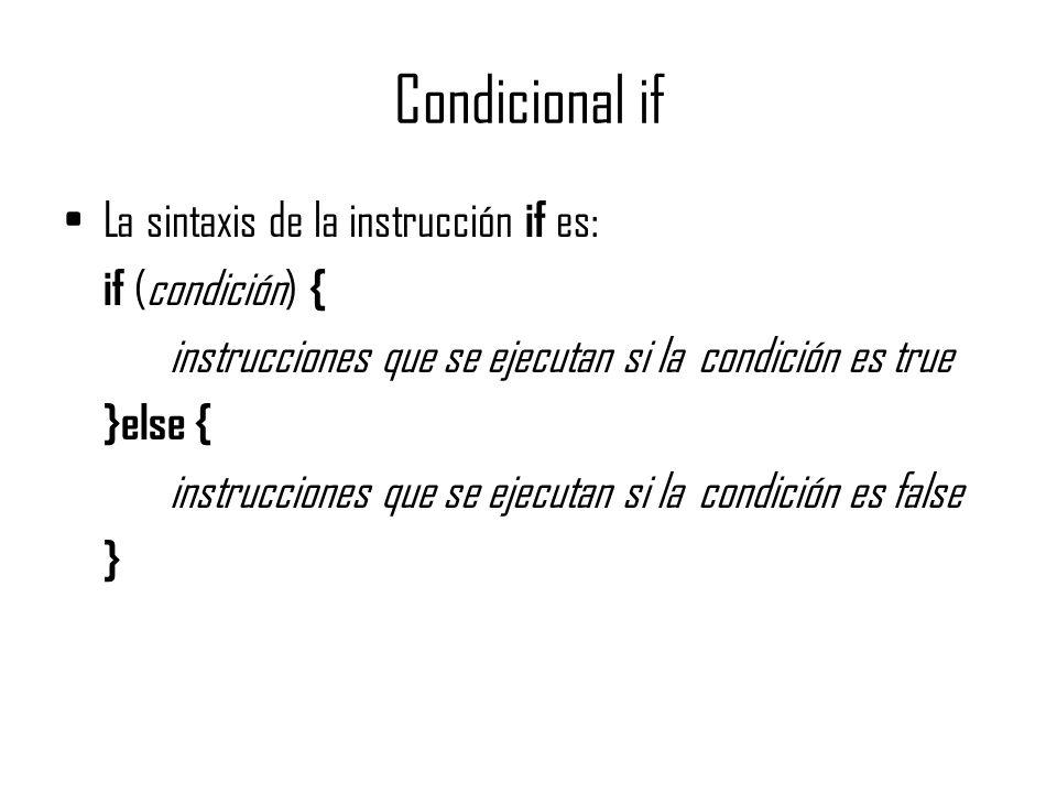 Condicional if La sintaxis de la instrucción if es: if (condición) {