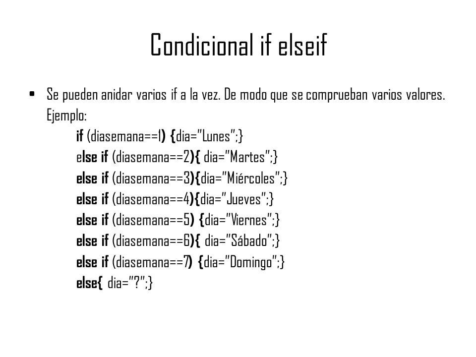 Condicional if elseif Se pueden anidar varios if a la vez. De modo que se comprueban varios valores.