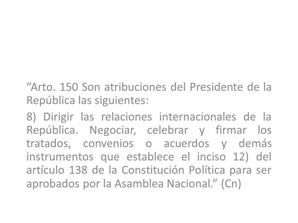 Arto. 150 Son atribuciones del Presidente de la República las siguientes: