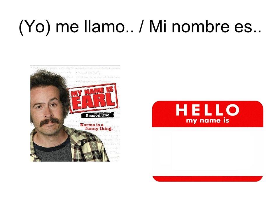 (Yo) me llamo.. / Mi nombre es..