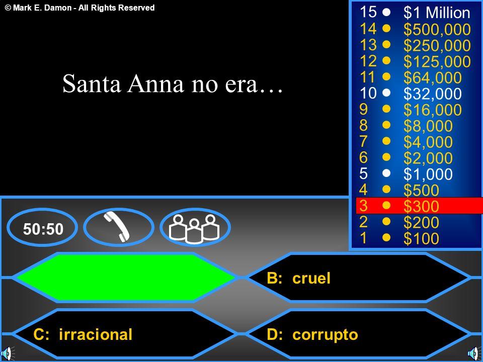 Santa Anna no era… 15 $1 Million 14 $500,000 13 $250,000 12 $125,000