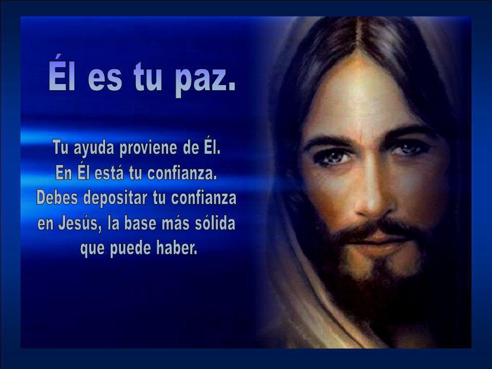 Debes depositar tu confianza en Jesús, la base más sólida
