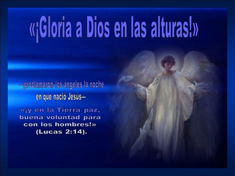 «¡Gloria a Dios en las alturas!» —proclamaron los ángeles la noche