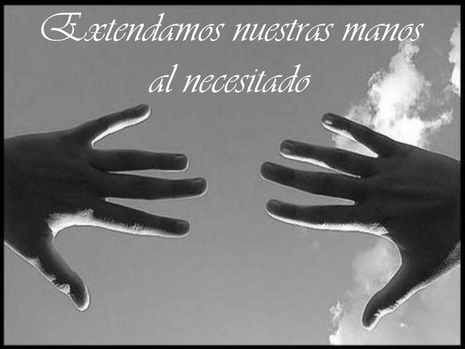 Extendamos nuestras manos al necesitado