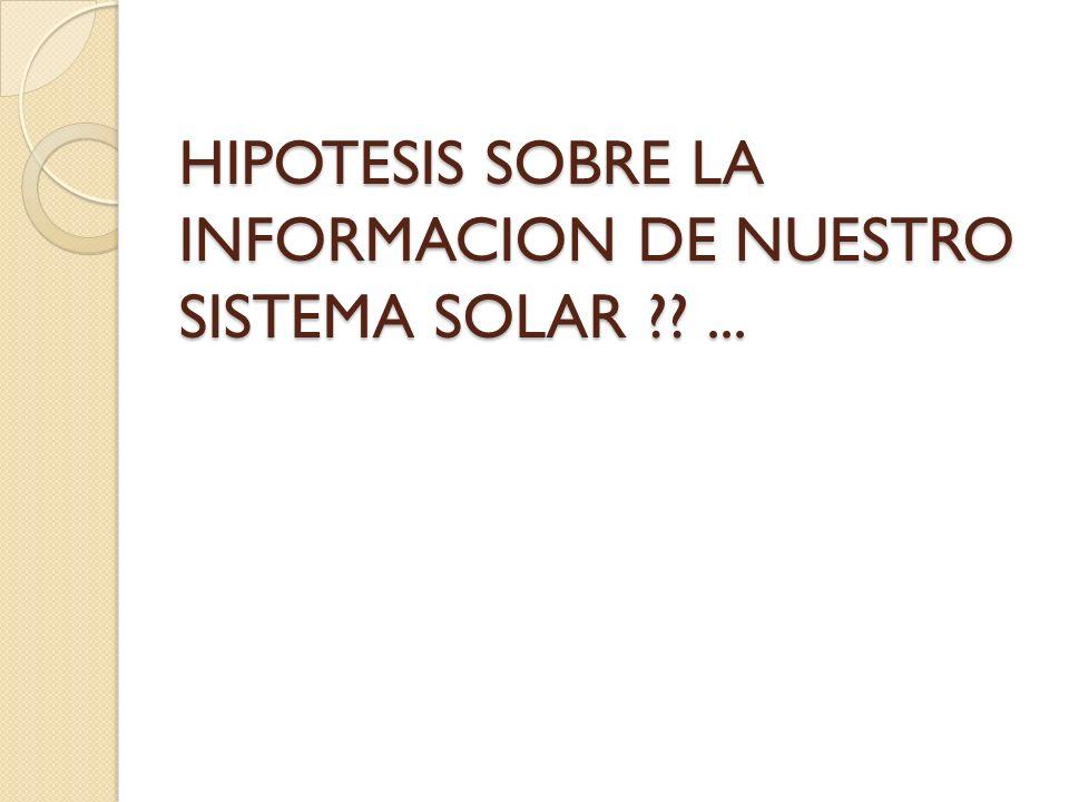 HIPOTESIS SOBRE LA INFORMACION DE NUESTRO SISTEMA SOLAR ...