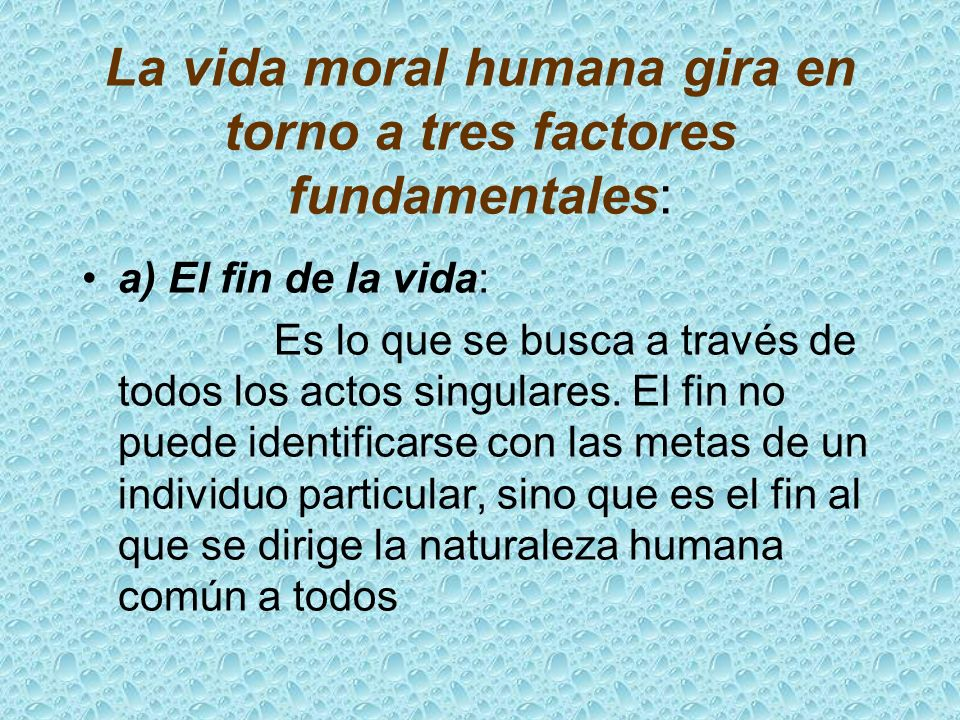 La vida moral humana gira en torno a tres factores fundamentales: