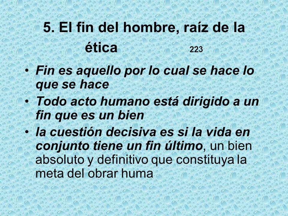5. El fin del hombre, raíz de la ética 223