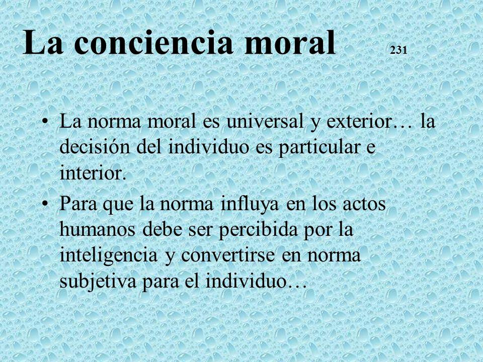 La conciencia moral 231La norma moral es universal y exterior… la decisión del individuo es particular e interior.