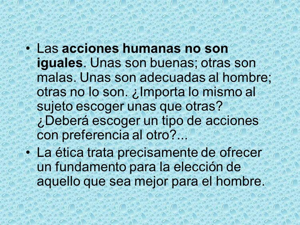 Las acciones humanas no son iguales. Unas son buenas; otras son malas
