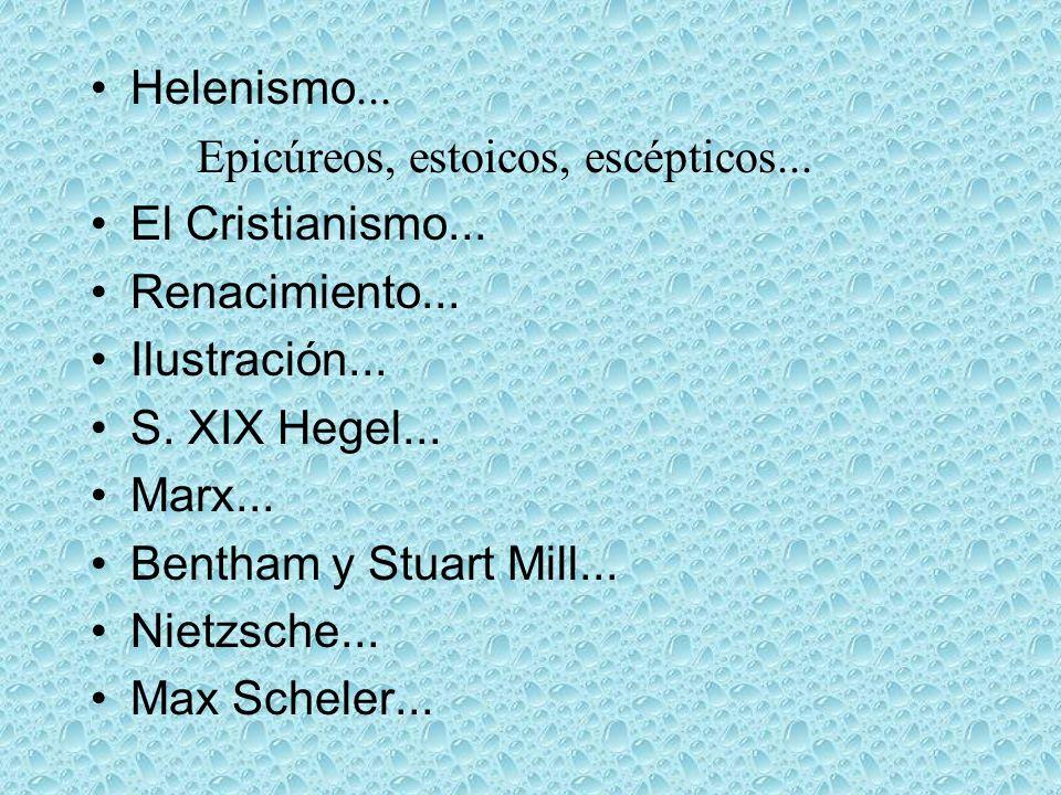 Helenismo... Epicúreos, estoicos, escépticos... El Cristianismo... Renacimiento... Ilustración...