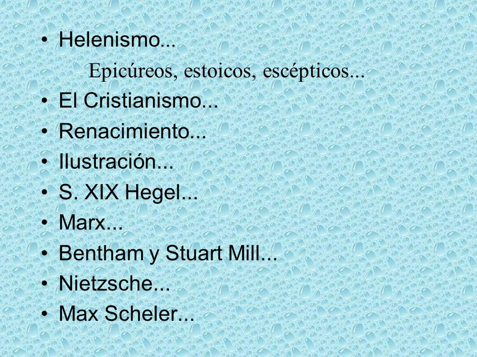 Helenismo...Epicúreos, estoicos, escépticos... El Cristianismo... Renacimiento... Ilustración... S. XIX Hegel...