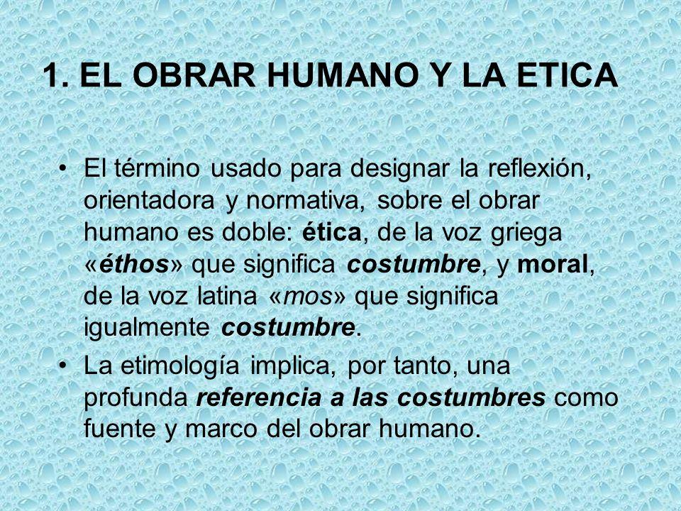1. EL OBRAR HUMANO Y LA ETICA