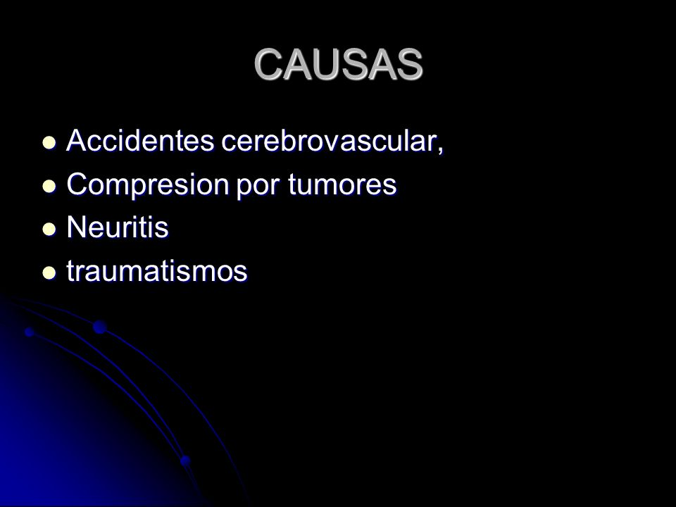 CAUSAS Accidentes cerebrovascular, Compresion por tumores Neuritis