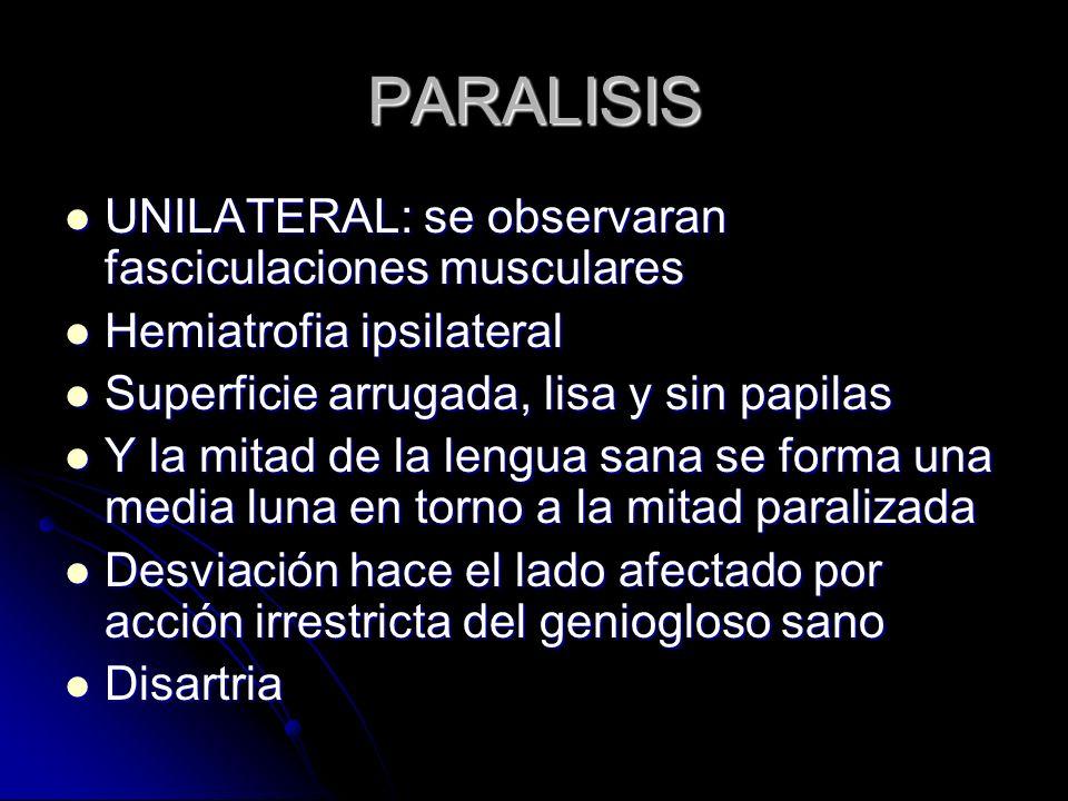 PARALISIS UNILATERAL: se observaran fasciculaciones musculares