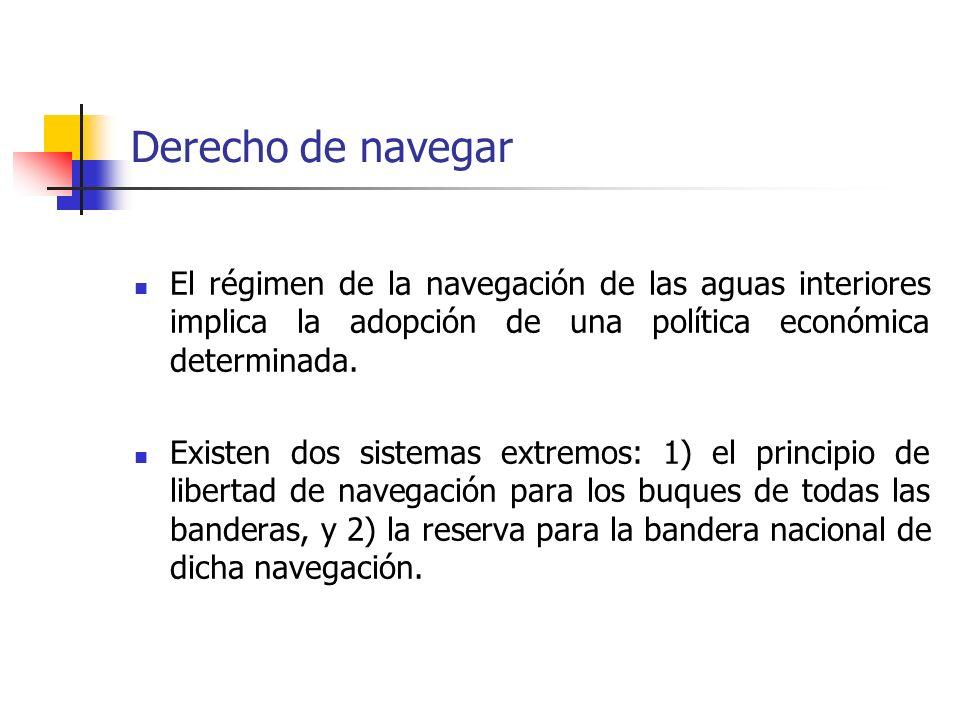 Derecho de navegar El régimen de la navegación de las aguas interiores implica la adopción de una política económica determinada.