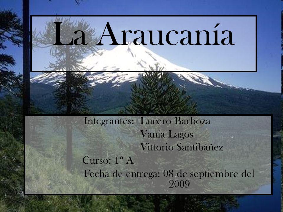 La Araucanía Vania Lagos Vittorio Santibáñez Curso: 1º A