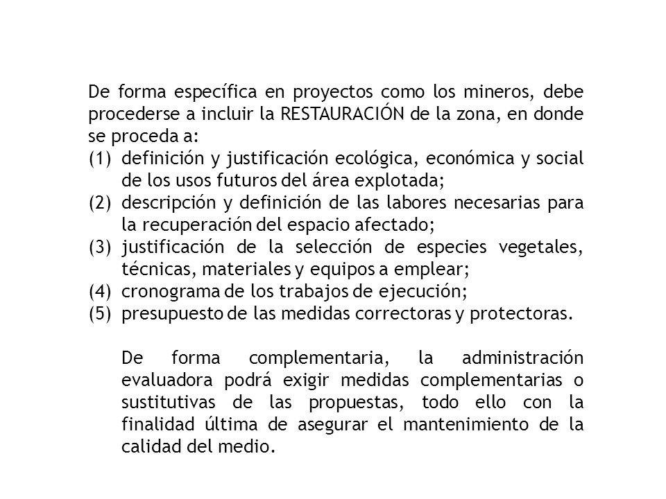 De forma específica en proyectos como los mineros, debe procederse a incluir la RESTAURACIÓN de la zona, en donde se proceda a: