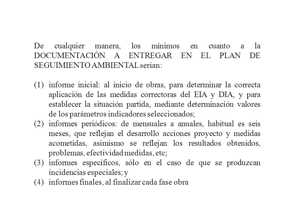 De cualquier manera, los mínimos en cuanto a la DOCUMENTACIÓN A ENTREGAR EN EL PLAN DE SEGUIMIENTO AMBIENTAL serían: