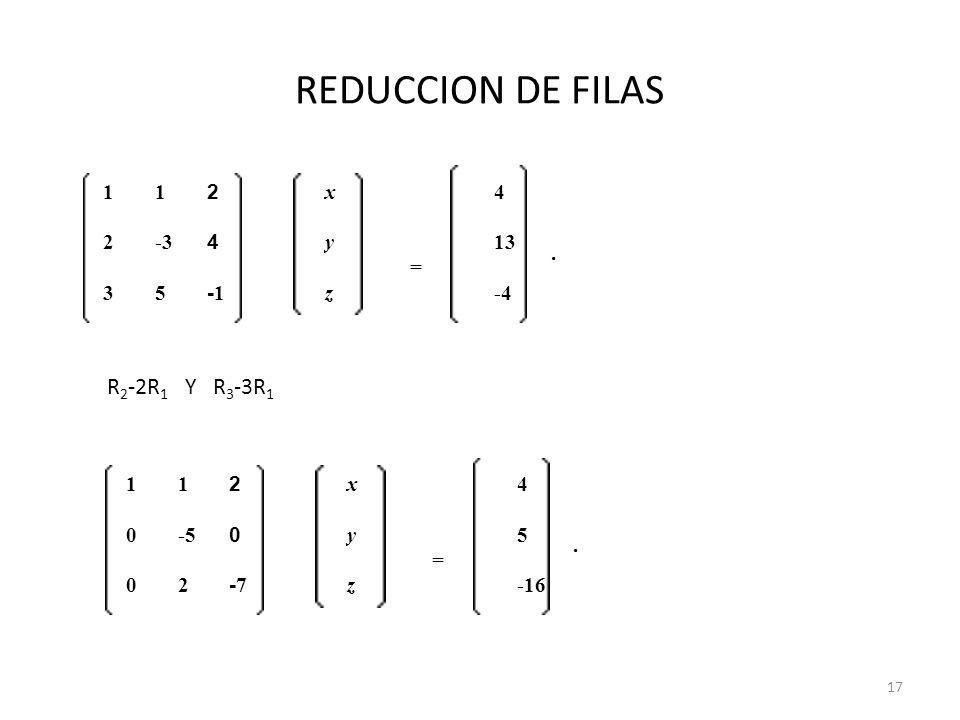 REDUCCION DE FILAS R2-2R1 Y R3-3R1 1 2 x = 4 . -3 y 13 3 5 -1 z -4 1 2