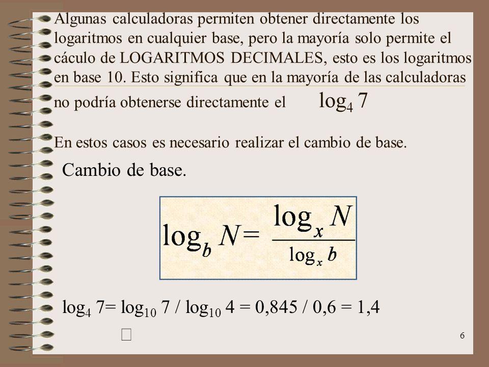 Cambio de base. log4 7= log10 7 / log10 4 = 0,845 / 0,6 = 1,4