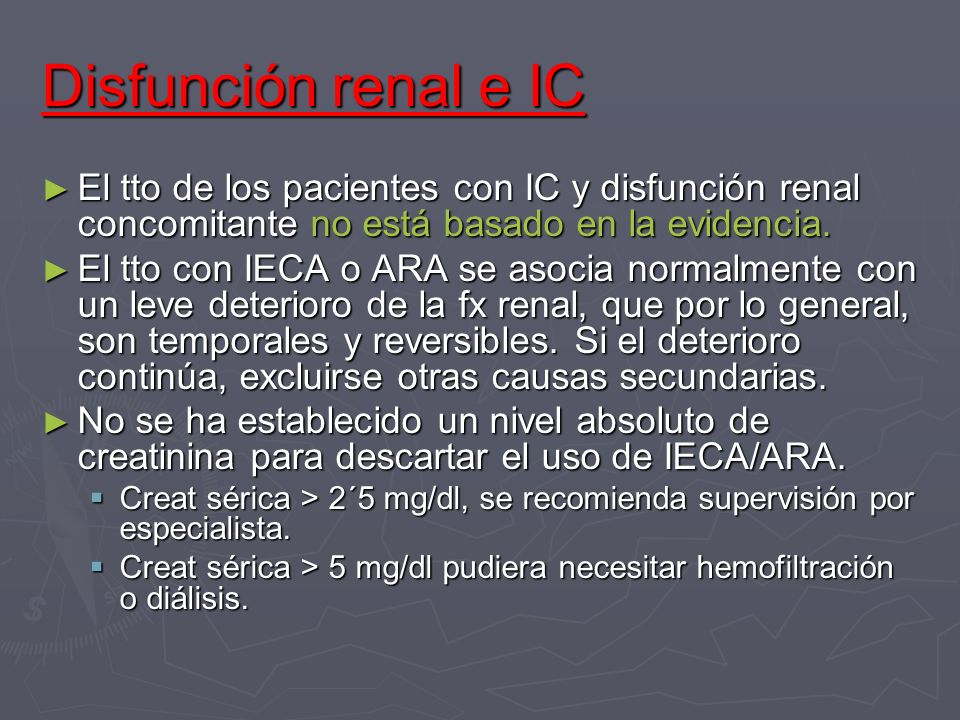 Disfunción renal e IC El tto de los pacientes con IC y disfunción renal concomitante no está basado en la evidencia.