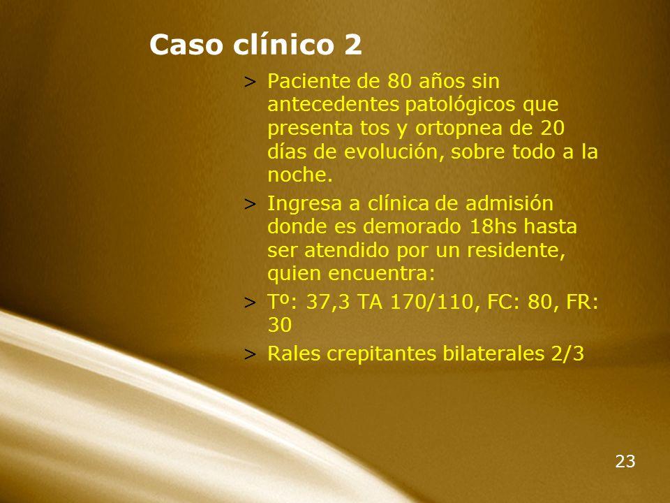 Caso clínico 2 Paciente de 80 años sin antecedentes patológicos que presenta tos y ortopnea de 20 días de evolución, sobre todo a la noche.