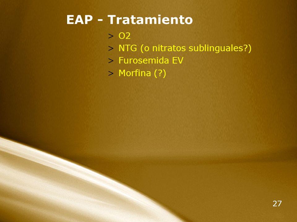 EAP - Tratamiento O2 NTG (o nitratos sublinguales ) Furosemida EV