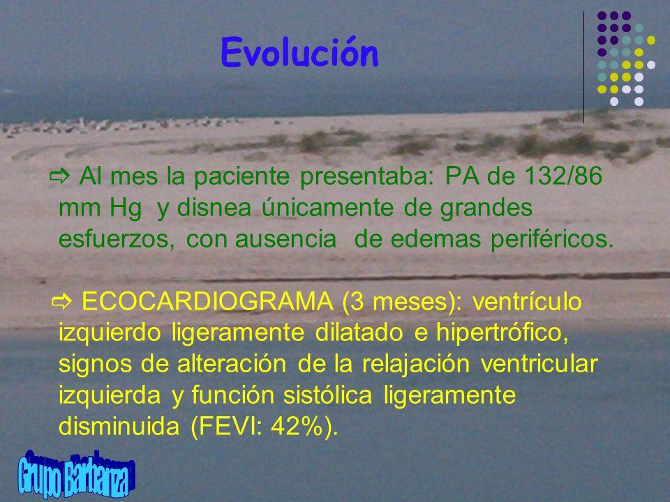 Evolución Al mes la paciente presentaba: PA de 132/86 mm Hg y disnea únicamente de grandes esfuerzos, con ausencia de edemas periféricos.