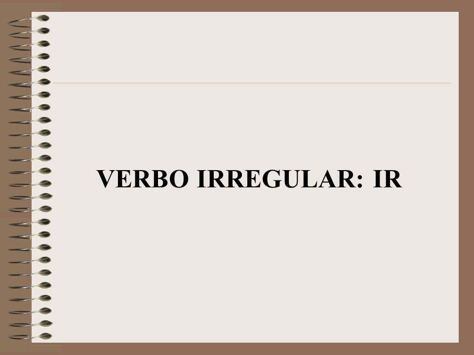 VERBO IRREGULAR: IR