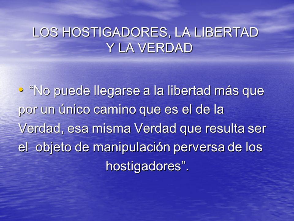 LOS HOSTIGADORES, LA LIBERTAD Y LA VERDAD