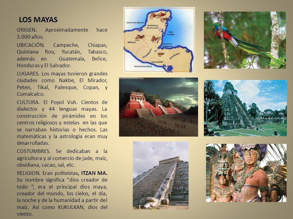 LOS MAYAS ORIGEN. Aproximadamente hace 3.000 años.