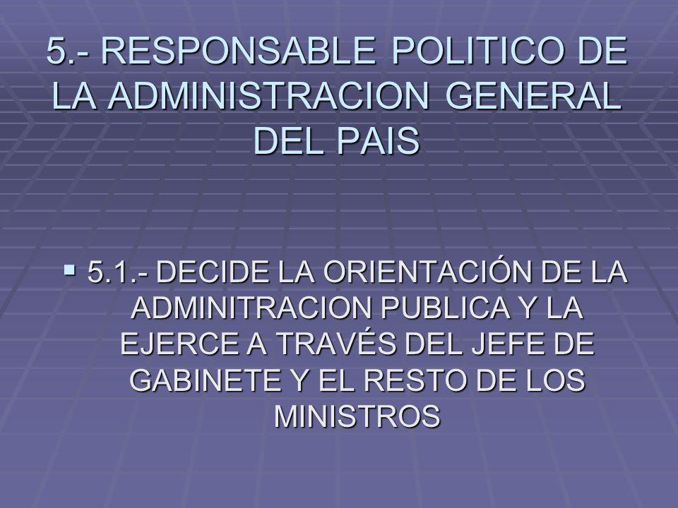 5.- RESPONSABLE POLITICO DE LA ADMINISTRACION GENERAL DEL PAIS