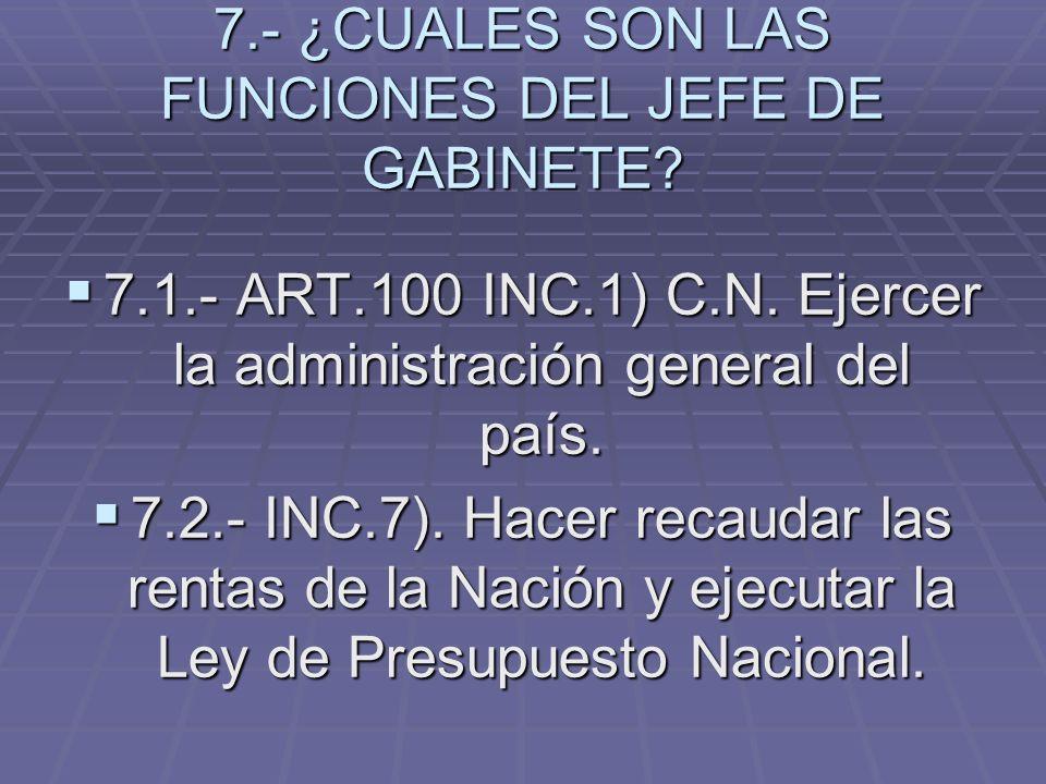 7.- ¿CUALES SON LAS FUNCIONES DEL JEFE DE GABINETE